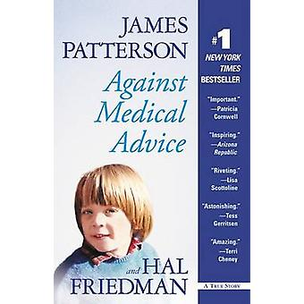 Against Medical Advice by James Patterson - Hal Friedman - 9780446505