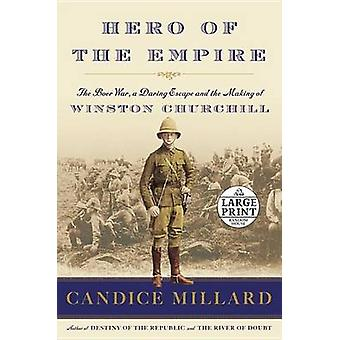 Hero of the Empire - The Boer War - a Daring Escape - and the Making o