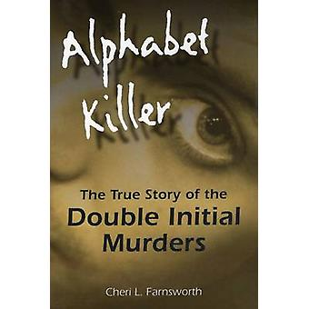 Alphabet Killer - The True Story of the Double Initial Murders by Cher