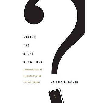 Asking the Right Questions - A Practical Guide to Understanding and Ap