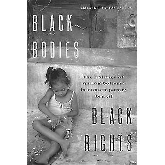 Black Bodies - Black Rights - The Politics of Quilombolismo in Contemp