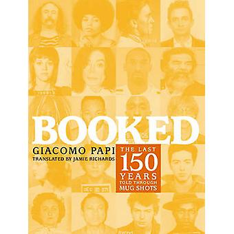 Booked - The Last 150 Years in 366 Mug Shots by Giacomo Papi - 9781583