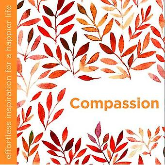 Compassion - Effortless Inspiration for a Happier Life by Dani Dipirro