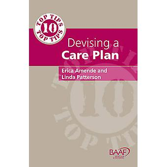 Ten Top Tips for Devising A Care Plan by Linda Patterson & Eric Amende