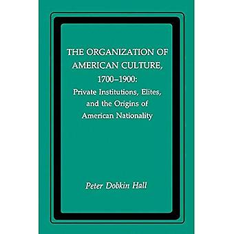 Organization of American Culture, 1700-1900: Private Institutions, Elites and the Origins of American Nationality