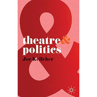 Theatre and Politics (Paperback) by Kelleher Joe