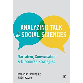 Analyzing Talk in the Social Sciences: Narrative Conversation and Discourse Strategies (Paperback) by Bischoping Katherine Gazso Amber