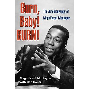 Burn - Baby! BURN! - The Autobiography of Magnificent Montague by Magn