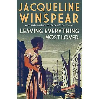 Leaving Everything Most Loved by Jacqueline Winspear - 9780749014599