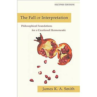 The Fall of Interpretation - Philosophical Foundations for a Creationa