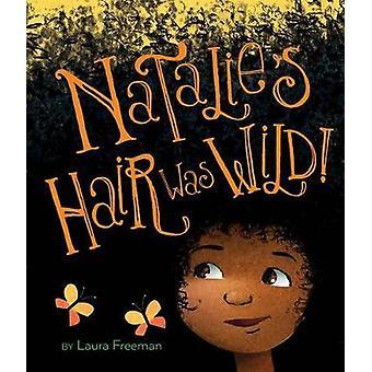 Natalie's Hair Was Wild! by Laura Freeman - 9781328661951 Book