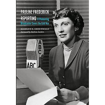 Pauline Frederick Berichterstattung - ein wegweisender Sender deckt die Kälte