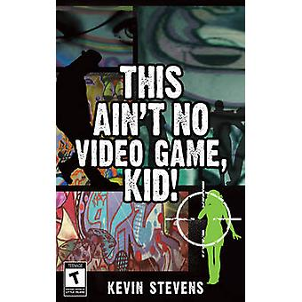 This Ain't No Video Game - Kid! by Kevin Stevens - 9781848409477 Book
