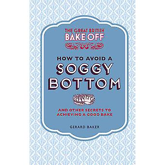 The Great British Bake Off - How to Avoid a Soggy Bottom - and Other Se