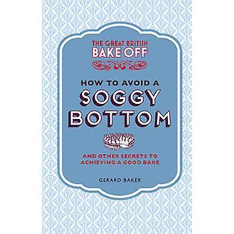 Den store britiske Bake Off - hvordan at undgå en klæg bund- og andre Se