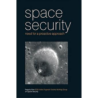 Space Security - Need for a Proactive Approach by IDSA Working Group -