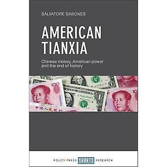 American Tianxia - Chinese money - American power and the end of histo