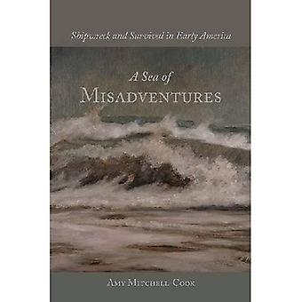 A Sea of Misadventures: Shipwreck and Survival in Early America (Studies in Maritime History)