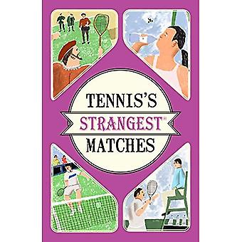 Tennis's Strangest Matches: Extraordinary but true stories from over five centuries of tennis