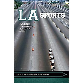 LA Sports: Play, Games, and Community in the City of Angels (Sport, Culture, and Society)