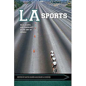 LA sportive: Play, jeux et communauté dans la cité des anges (Sport, Culture et société)