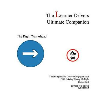 The Learner Drivers Ultimate Companion The Indispensable Guide to help pass your DSA Driving Theory Multiple Choice Test by Hunt & Bob