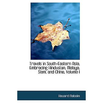 Travels in SouthEastern Asia Embracing Hindustan Malaya Siam and China Volume I by Malcolm & Howard