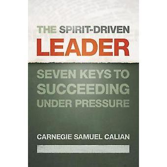 Der SpiritDriven Führer sieben Schlüssel zum Erfolg unter Druck von seinem & Carnegie Samuel