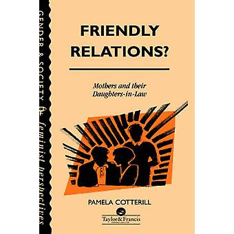 Friendly Relations Mothers and Their DaughtersInLaw by Cotterill & Pamela