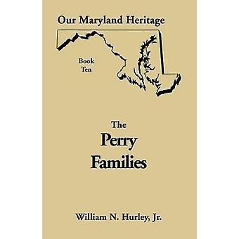 Our Maryland Heritage Book 10 Perry Families by Hurley & Jr. William Neal