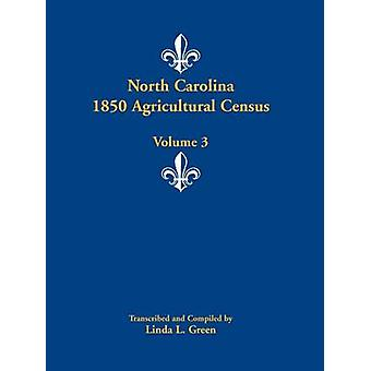 North Carolina 1850 Agricultural Census Volume 3 by Green & Linda L.