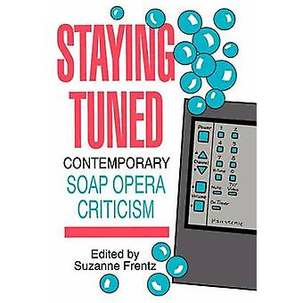Staying Tuned Contemporary Soap Opera Criticism by Frentz & Suzanne