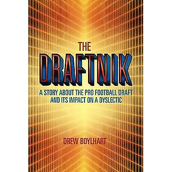 THE DRAFTNIK A STORY ABOUT THE PRO FOOTBALL DRAFT AND ITS IMPACT ON A DYSLECTIC by Boylhart & Drew