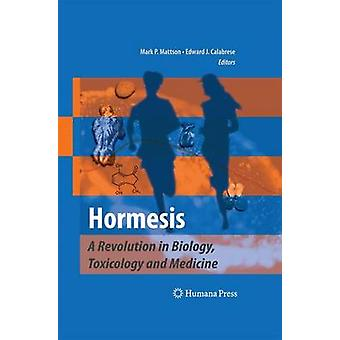 Hormesis  A Revolution in Biology Toxicology and Medicine by Mattson & Mark P.