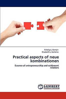Practical Aspects of Neue Kombinationen by Kamzin & Nikolay L.