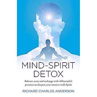 -Esprit Detox: Redémarrer, réinitialiser et rechargez avec 40 belles pratiques pour approfondir votre unité avec l'esprit