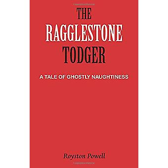 Den Ragglestone Todger - en berättelse om spöklika snusk av Royston Powe