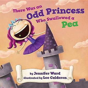 There Was an Odd Princess Who Swallowed a Pea by Jennifer Ward - Lee