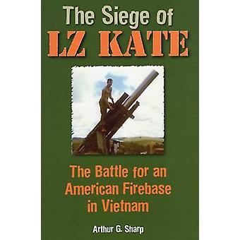 The Siege of LZ Kate - The Battle for an American Firebase in Vietnam