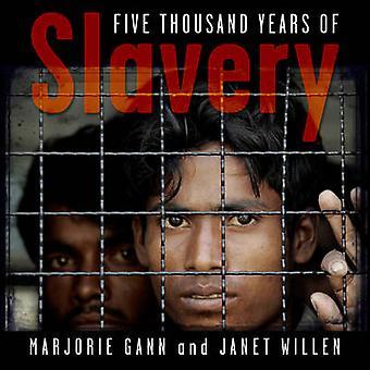Five Thousand Years of Slavery by Marjorie Gann - Janet Willen - 9781