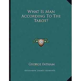 What Is Man According to the Tarot? by George Fatham - 9781163019801