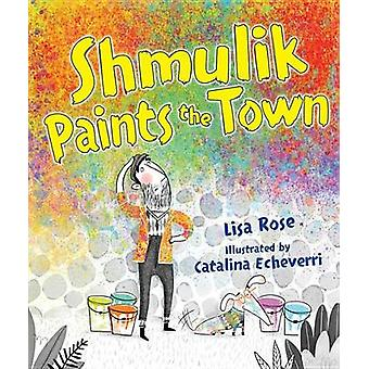 Shmulik Paints the Town by Lisa Rose - 9781467752497 Book