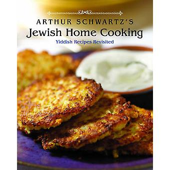 Arthur Schwartz's Jewish Home Cooking - Yiddish Recipes Revisited by A