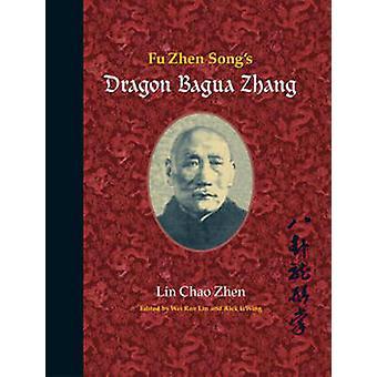 Fu Zhen Song's Dragon Bagua Zhang by Lin Chao Zhen - 9781583942383 Bo