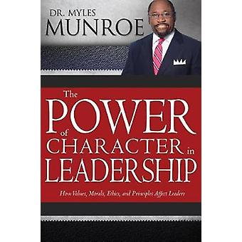 The Power of Character in Leadership - How Values - Morals - Ethics -