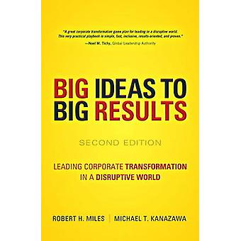 Big Ideas to Big Results - Leading Corporate Transformation in a Disru