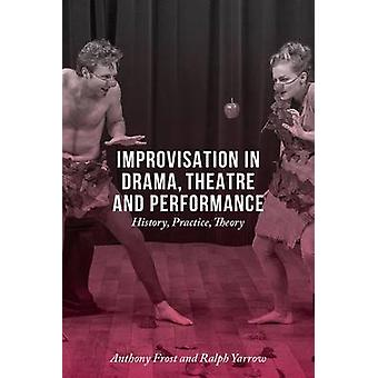 Improvisation in Drama Theatre and Performance  History Practice Theory by Frost & Anthony