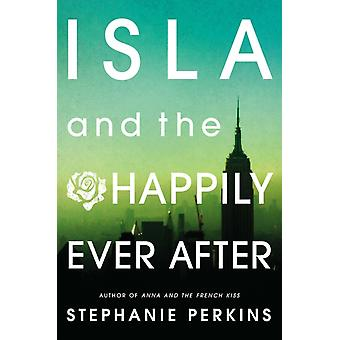 Isla and the Happily Ever After (Anna & the French Kiss 3) (Paperback) by Perkins Stephanie