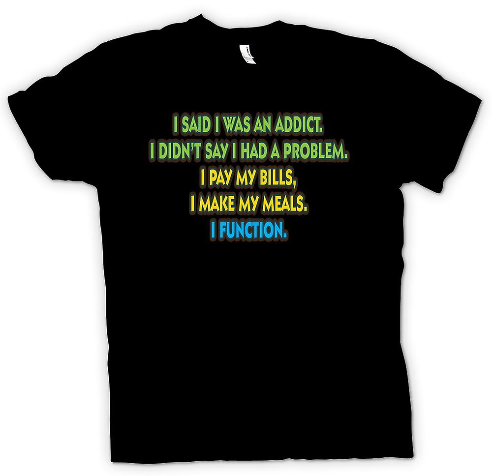 Mens T-shirt - I Said I Was An Addict