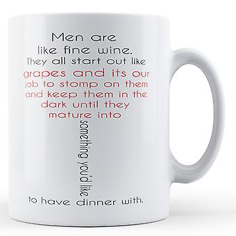 Men Are Like Fine Wine - Printed Mug